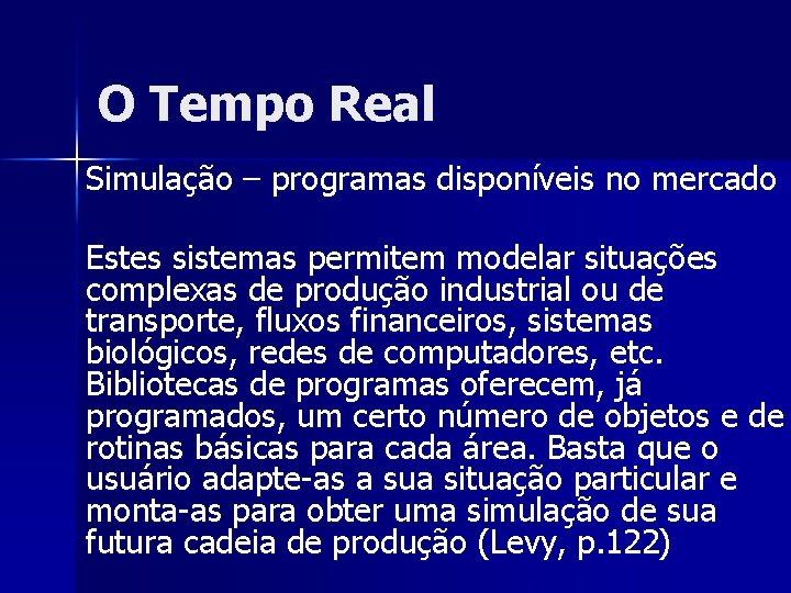 O Tempo Real Simulação – programas disponíveis no mercado Estes sistemas permitem modelar situações