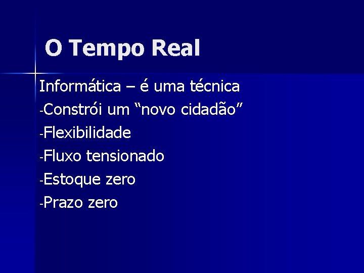 """O Tempo Real Informática – é uma técnica -Constrói um """"novo cidadão"""" -Flexibilidade -Fluxo"""