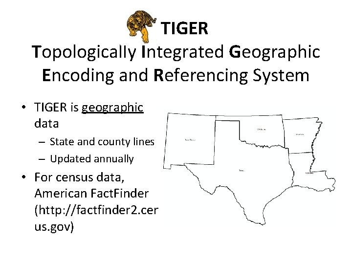 TIGER Topologically Integrated Geographic Encoding and Referencing System • TIGER is geographic data –