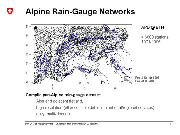 Alpine Rain-Gauge Networks APD @ ETH > 6800 stations 1971 -1995 Frei & Schär