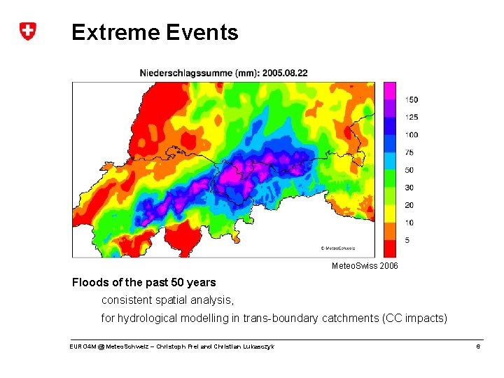 Extreme Events Meteo. Swiss 2006 Floods of the past 50 years consistent spatial analysis,