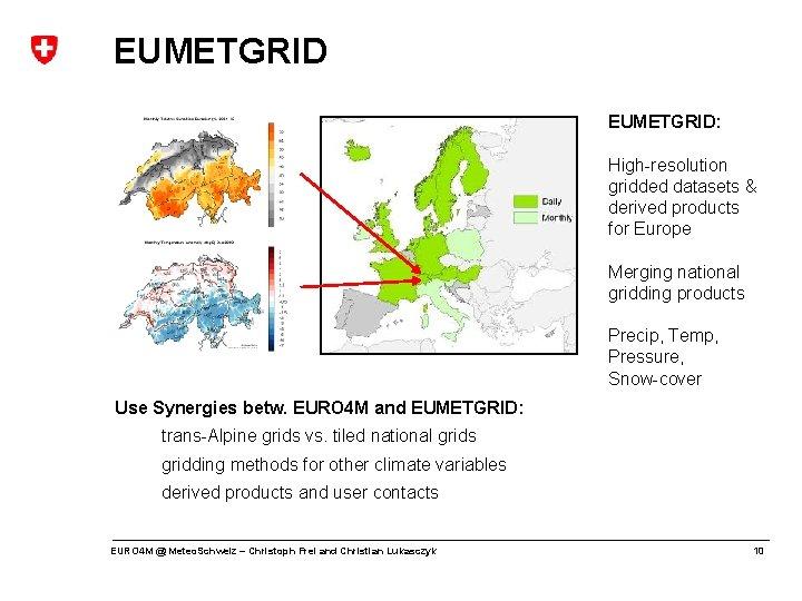 EUMETGRID: High-resolution gridded datasets & derived products for Europe Merging national gridding products Precip,