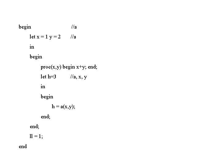 begin //a let x = 1 y = 2 //a in begin proc(x, y)