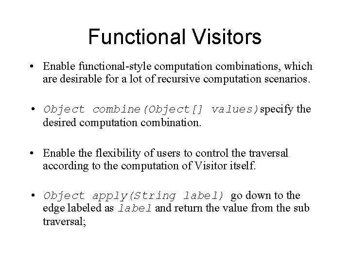 Functional Visitors • Enable functional-style computation combinations, which are desirable for a lot of