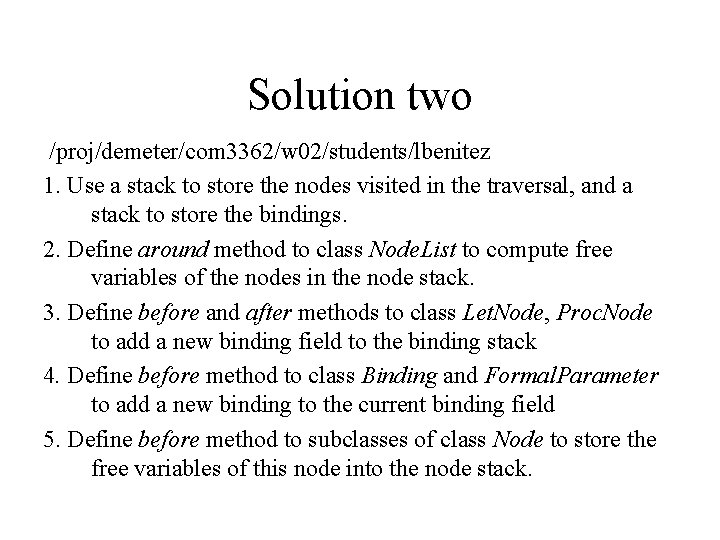 Solution two /proj/demeter/com 3362/w 02/students/lbenitez 1. Use a stack to store the nodes visited