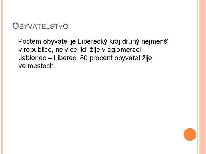 OBYVATELSTVO Počtem obyvatel je Liberecký kraj druhý nejmenší v republice, nejvíce lidí žije v