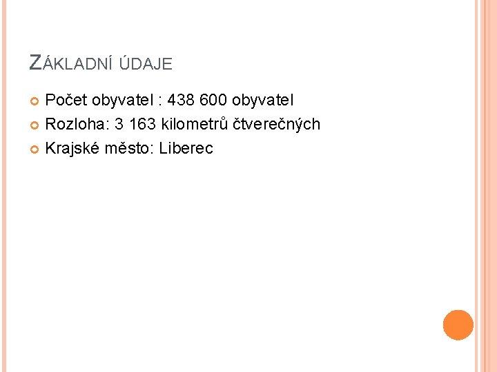 ZÁKLADNÍ ÚDAJE Počet obyvatel : 438 600 obyvatel Rozloha: 3 163 kilometrů čtverečných Krajské