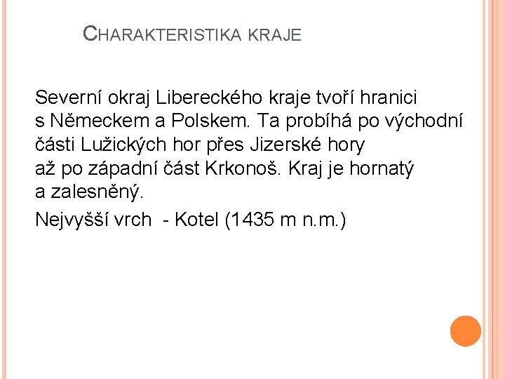 CHARAKTERISTIKA KRAJE Severní okraj Libereckého kraje tvoří hranici s Německem a Polskem. Ta probíhá