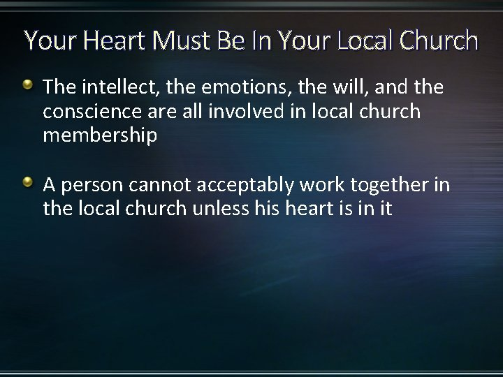Your Heart Must Be In Your Local Church The intellect, the emotions, the will,
