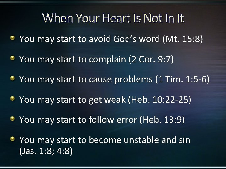 When Your Heart Is Not In It You may start to avoid God's word