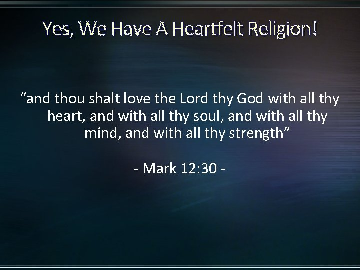 """Yes, We Have A Heartfelt Religion! """"and thou shalt love the Lord thy God"""