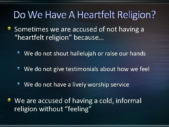 Do We Have A Heartfelt Religion? Sometimes we are accused of not having a
