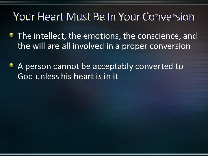 Your Heart Must Be In Your Conversion The intellect, the emotions, the conscience, and