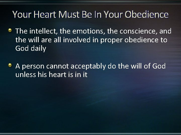 Your Heart Must Be In Your Obedience The intellect, the emotions, the conscience, and