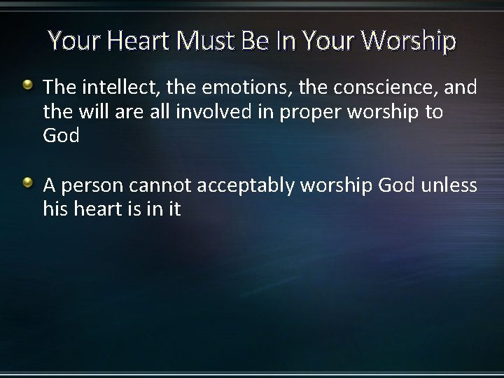 Your Heart Must Be In Your Worship The intellect, the emotions, the conscience, and