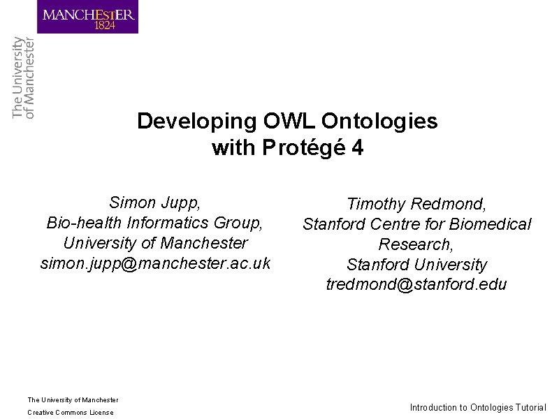 Developing OWL Ontologies with Protégé 4 Simon Jupp, Bio-health Informatics Group, University of Manchester