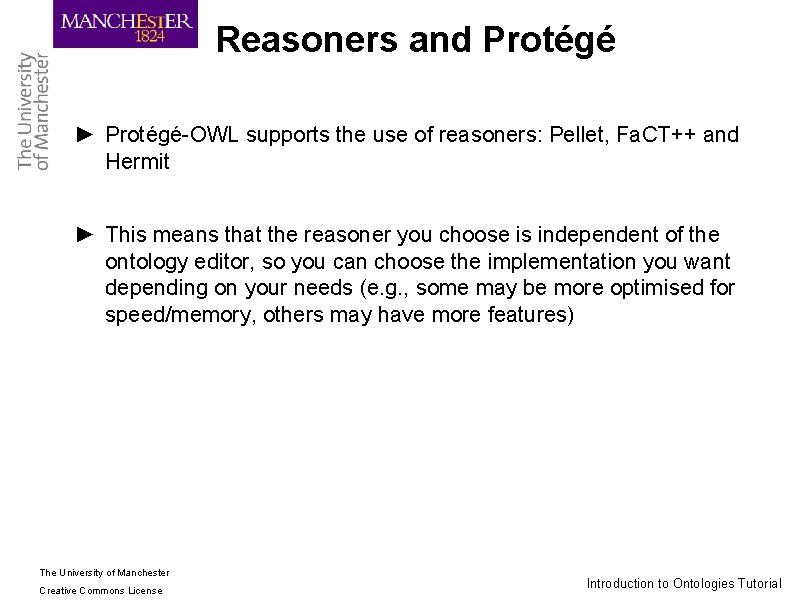 Reasoners and Protégé ► Protégé-OWL supports the use of reasoners: Pellet, Fa. CT++ and