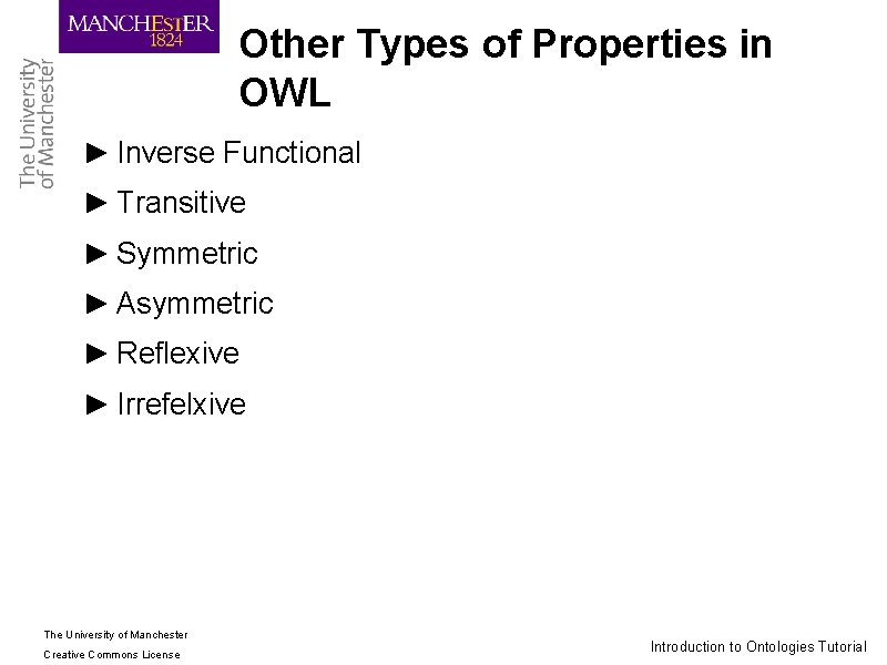 Other Types of Properties in OWL ► Inverse Functional ► Transitive ► Symmetric ►