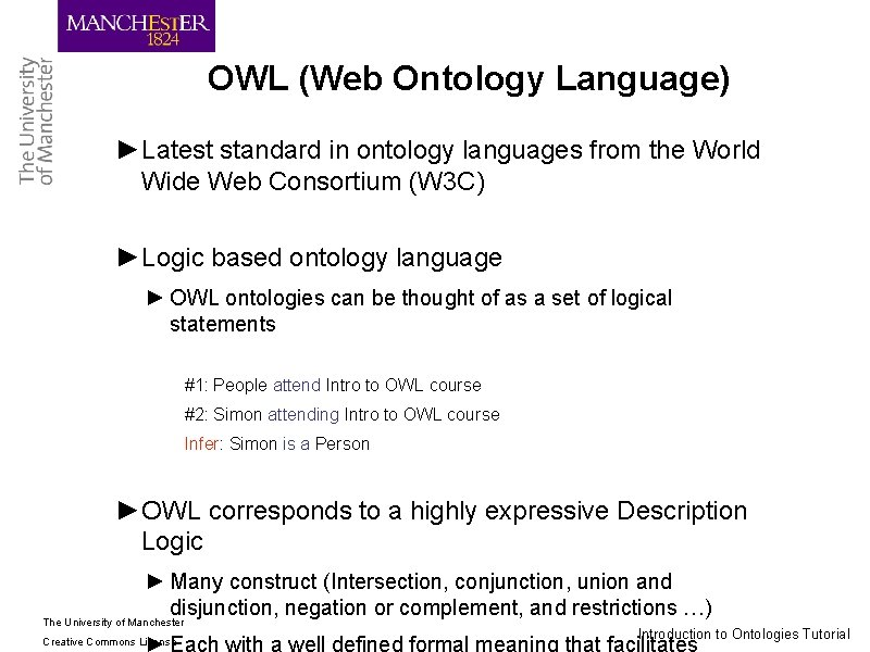 OWL (Web Ontology Language) ►Latest standard in ontology languages from the World Wide Web