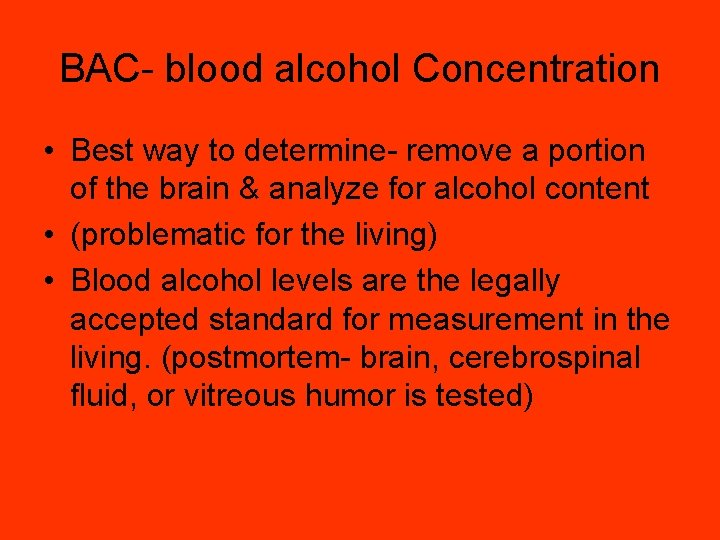 BAC- blood alcohol Concentration • Best way to determine- remove a portion of the