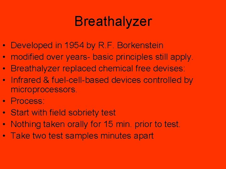 Breathalyzer • • Developed in 1954 by R. F. Borkenstein modified over years- basic