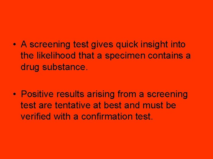 • A screening test gives quick insight into the likelihood that a specimen