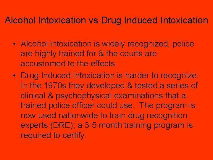 Alcohol Intoxication vs Drug Induced Intoxication • Alcohol intoxication is widely recognized, police are