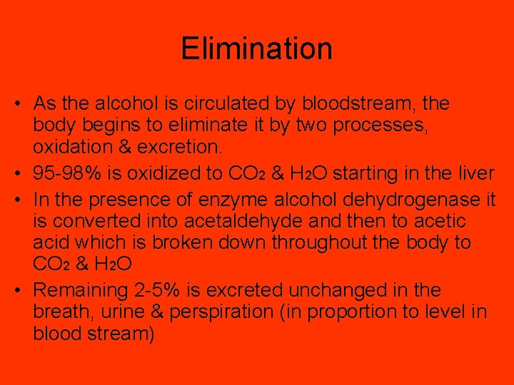 Elimination • As the alcohol is circulated by bloodstream, the body begins to eliminate
