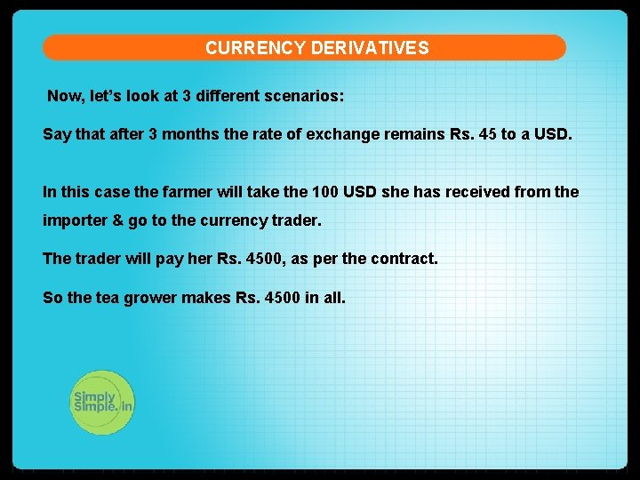 CURRENCY DERIVATIVES Now, let's look at 3 different scenarios: Say that after 3 months