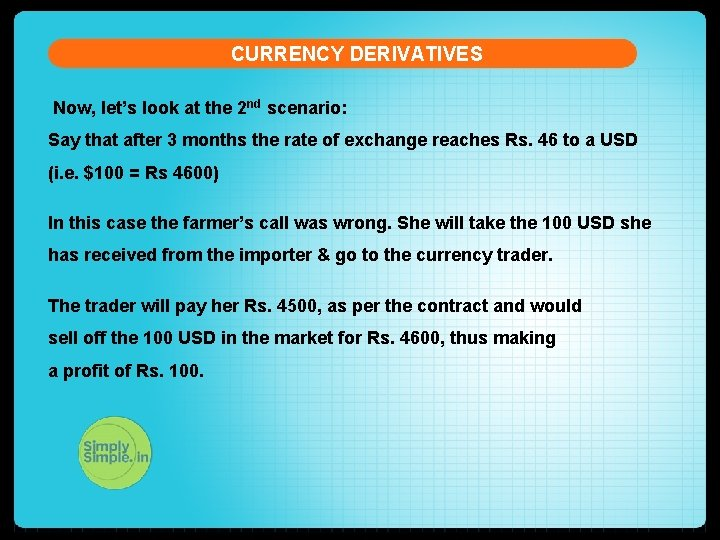 CURRENCY DERIVATIVES Now, let's look at the 2 nd scenario: Say that after 3