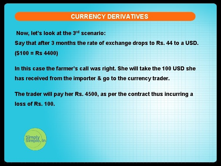 CURRENCY DERIVATIVES Now, let's look at the 3 rd scenario: Say that after 3