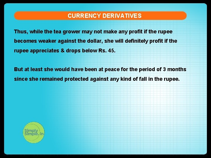 CURRENCY DERIVATIVES Thus, while the tea grower may not make any profit if the