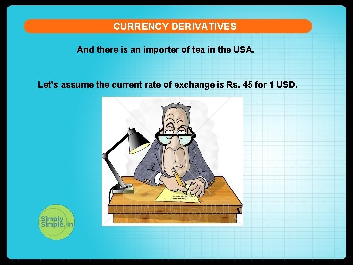 CURRENCY DERIVATIVES And there is an importer of tea in the USA. Let's assume