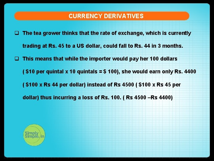 CURRENCY DERIVATIVES q The tea grower thinks that the rate of exchange, which is