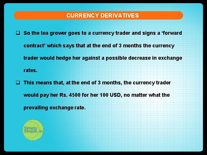 CURRENCY DERIVATIVES q So the tea grower goes to a currency trader and signs
