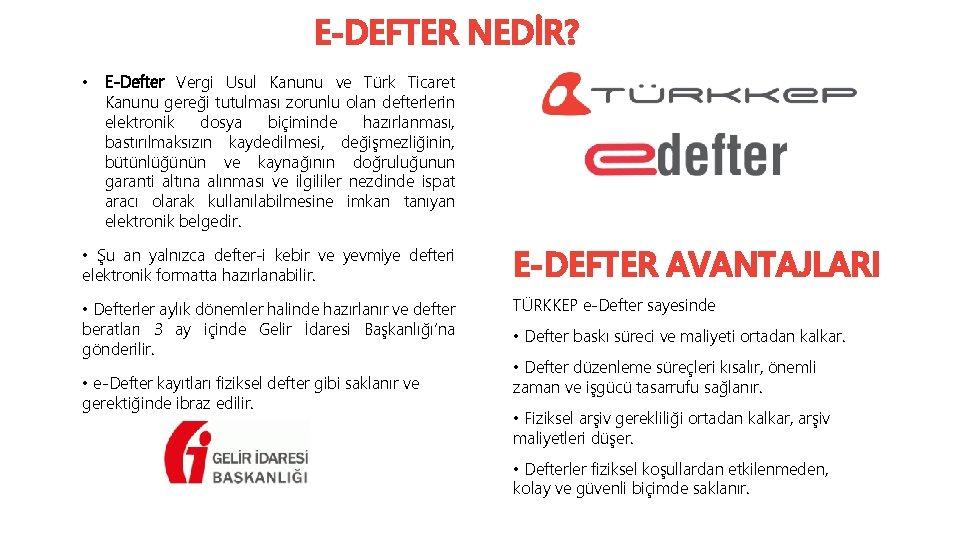 E-DEFTER NEDİR? • E-Defter Vergi Usul Kanunu ve Türk Ticaret Kanunu gereği tutulması zorunlu