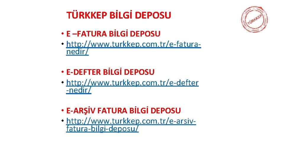 TÜRKKEP BİLGİ DEPOSU • E –FATURA BİLGİ DEPOSU • http: //www. turkkep. com. tr/e-faturanedir/