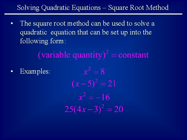 Solving Quadratic Equations – Square Root Method • The square root method can be