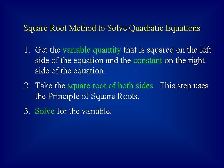 Square Root Method to Solve Quadratic Equations 1. Get the variable quantity that is