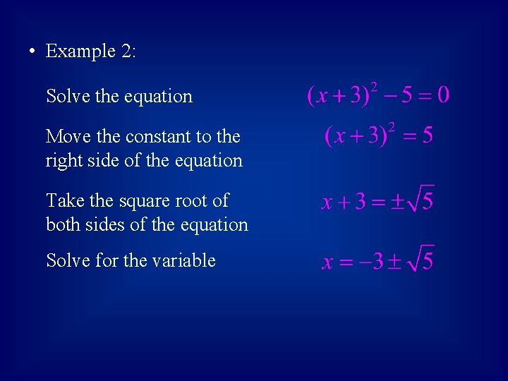 • Example 2: Solve the equation Move the constant to the right side