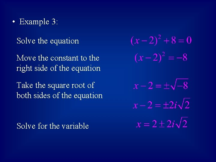• Example 3: Solve the equation Move the constant to the right side