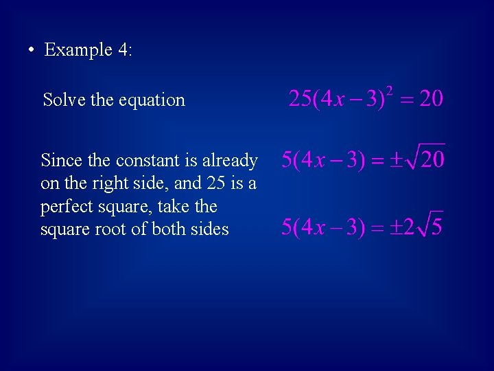 • Example 4: Solve the equation Since the constant is already on the