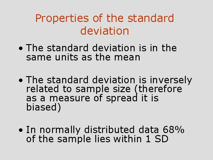 Properties of the standard deviation • The standard deviation is in the same units
