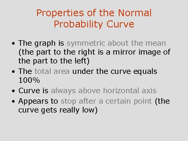 Properties of the Normal Probability Curve • The graph is symmetric about the mean