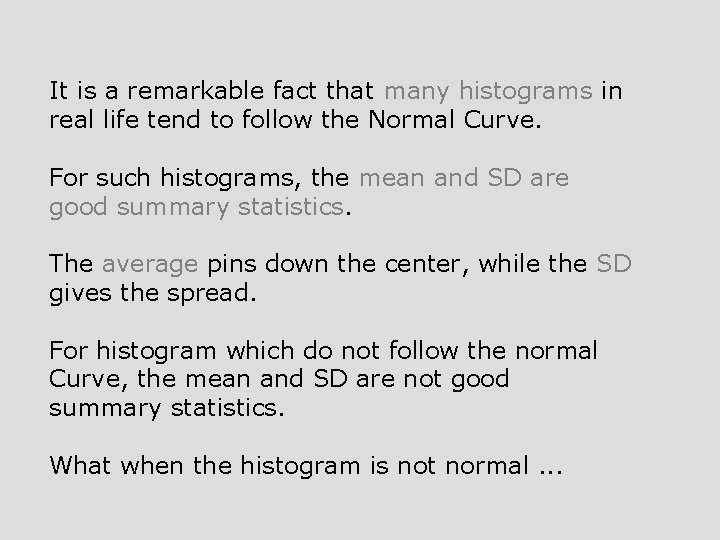 It is a remarkable fact that many histograms in real life tend to follow