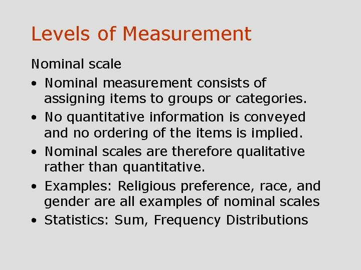 Levels of Measurement Nominal scale • Nominal measurement consists of assigning items to groups