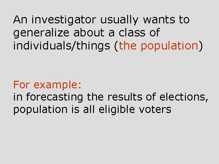 An investigator usually wants to generalize about a class of individuals/things (the population) For