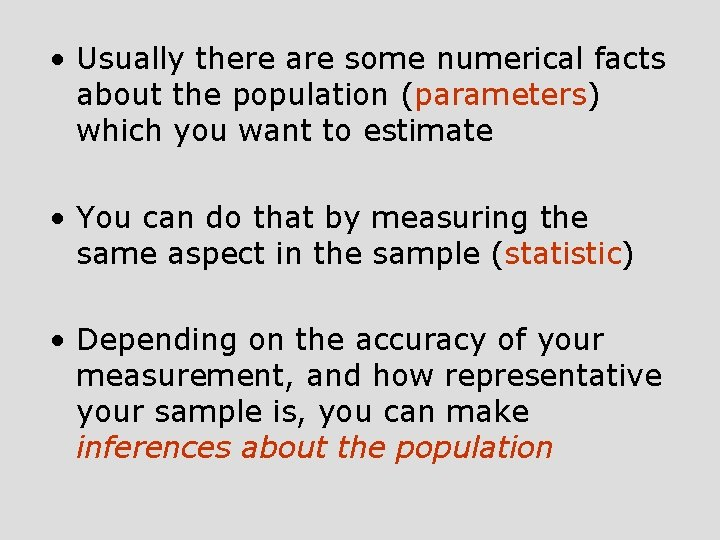 • Usually there are some numerical facts about the population (parameters) which you
