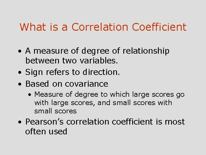 What is a Correlation Coefficient • A measure of degree of relationship between two