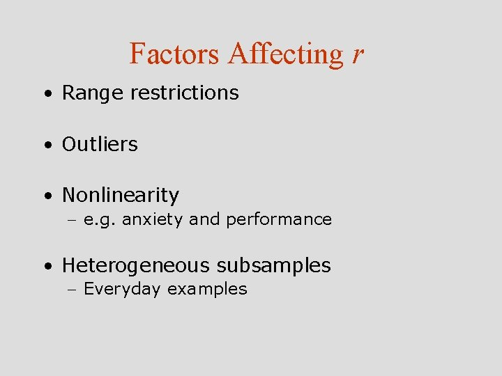 Factors Affecting r • Range restrictions • Outliers • Nonlinearity - e. g. anxiety